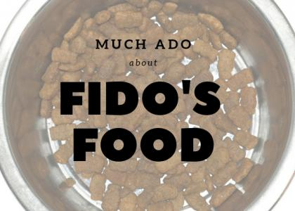 Much Ado about Fido's Food